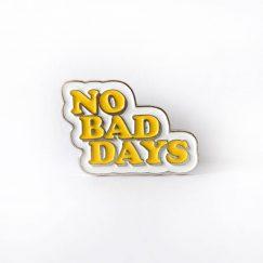 No Bad Days Broş